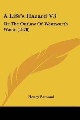 A Life's Hazard V3 - Or the Outlaw of Wentworth Waste (1878) (Paperback): Henry Esmond