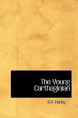 The Young Carthaginian (Hardcover): G. A Henty