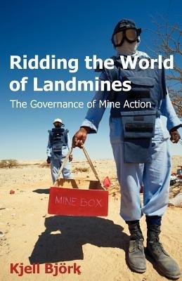 Ridding the World of Landmines - The Governance of Mine Action (Paperback, New): Kjell Bjeork, Kjell Bjrk, Kjell Bjork