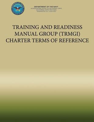 Training and Readiness Manual Group (Trmgi) Charter Terms of Reference (Paperback): U S Marine Corp Department of the Navy
