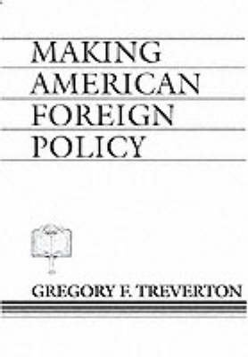 Making American Foreign Policy (Paperback): Gregory F. Treverton