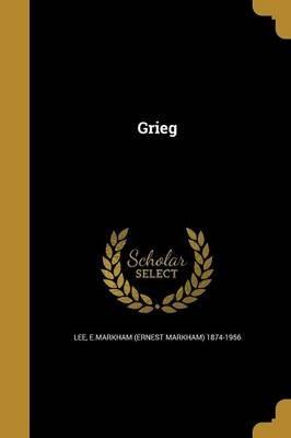Grieg (Paperback): E Markham (Ernest Markham) 1874-195 Lee