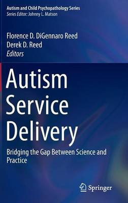 Autism Service Delivery - Bridging the Gap Between Science and Practice (Hardcover, 1st ed. 2015): Florence D. DiGennaro Reed,...