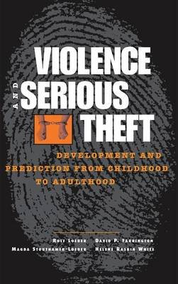 Violence and Serious Theft - Development and Prediction from Childhood to Adulthood (Hardcover): Rolf Loeber, David P....