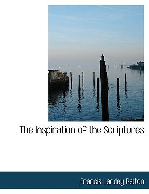 The Inspiration of the Scriptures (Hardcover): Francis Landey Patton