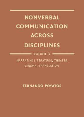Nonverbal Communication Across Disciplines, v. 3: Narrative Literature, Theater, Cinema, Translation (Hardcover): Fernando...