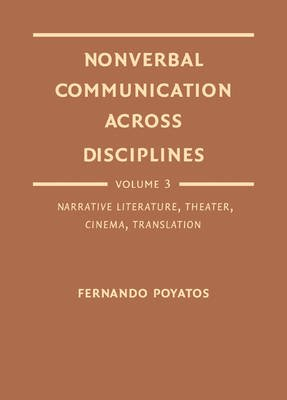 Nonverbal Communication across Disciplines - Volume 3: Narrative literature, theater, cinema, translation (Hardcover): Fernando...