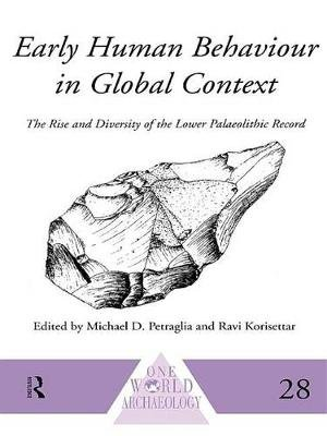 Early Human Behaviour in Global Context - The Rise and Diversity of the Lower Palaeolithic Record (Electronic book text): Ravi...