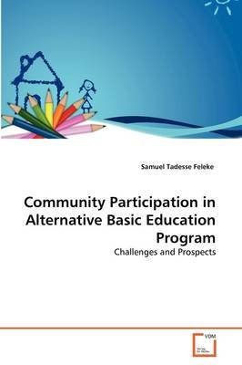 Community Participation in Alternative Basic Education Program (Paperback): Samuel Tadesse Feleke