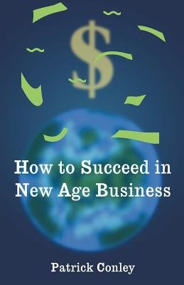 How to Succeed in New Age Business (Paperback): Patrick Conley