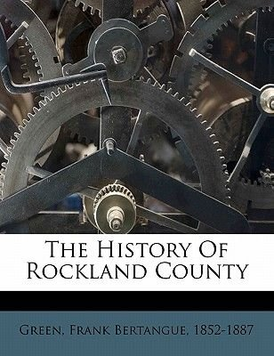 The History of Rockland County (Paperback): Frank Bertangue 1852 Green