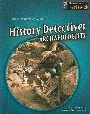 History Detectives - Archaeologists (Paperback): Louise A. Spilsbury, Richard Spilsbury