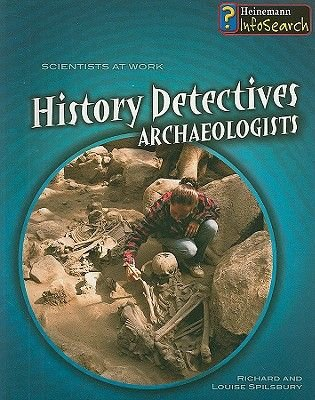 History Detectives - Archaeologists (Paperback): Louise A. Spilsbury, Richard Spilsbury