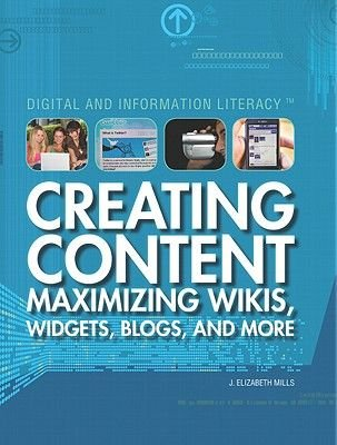 Creating Content - Maximizing Wikis, Widgets, Blogs, and More (Hardcover): J. Elizabeth Mills