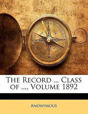 The Record ... Class of ..., Volume 1892 (Paperback): Anonymous