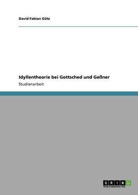Idyllentheorie Bei Gottsched Und Gessner (German, Paperback): David Fabian G Tz, David Fabian Gotz