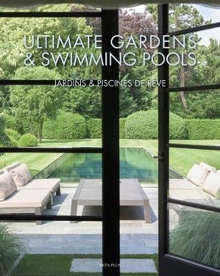 Ultimate Gardens & Swimming Pools (English, French, Hardcover): Wim Pauwels