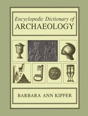 Encyclopedic Dictionary of Archaeology (Paperback, Softcover reprint of the original 1st ed. 2000): Barbara Ann Kipfer