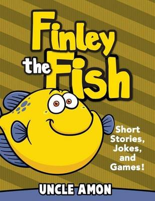 Finley the Fish - Short Stories, Games, Jokes, and More! (Paperback): Uncle Amon