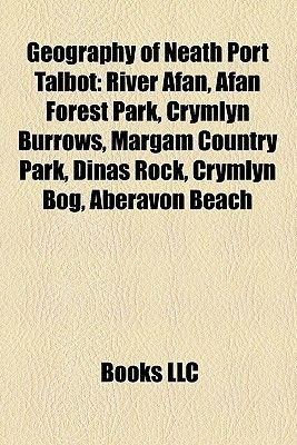 Geography of Neath Port Talbot - Afan Valley, Amman Valley, Dulais Valley, Nature Reserves in Neath Port Talbot, Swansea...