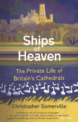Ships Of Heaven - The Private Life of Britain's Cathedrals (Paperback): Christopher Somerville