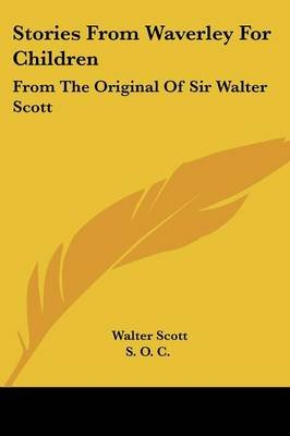 Stories from Waverley for Children - From the Original of Sir Walter Scott (Paperback): Walter Scott