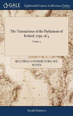 The Transactions of the Parliament of Ireland. 1792. of 4; Volume 2 (Hardcover): Multiple Contributors