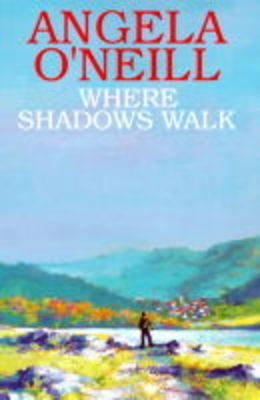 Where Shadows Walk (Hardcover, First world publication): Angela O'Neill