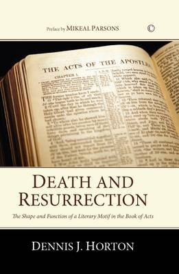Death and Resurrection - The Shape and Function of a Literary Motif in the Book of Acts (Paperback, New): Dennis J Horton