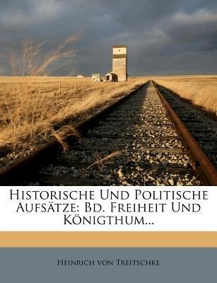 Historische Und Politische Aufsatze. (German, Paperback): Heinrich von Treitschke