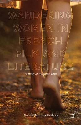 Wandering Women in French Film and Literature: A Study of Narrative Drift (Electronic book text): Mariah Devereux Herbeck