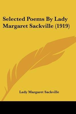 Selected Poems by Lady Margaret Sackville (1919) (Paperback): Lady Margaret Sackville