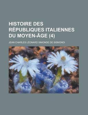 Histoire Des Republiques Italiennes Du Moyen-Age (4 ) (English, French, Paperback): Us Government, Jean-Charles-Leonard Simonde...