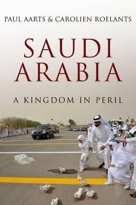 Saudi Arabia - A Kingdom in Peril (Hardcover): Paul Aarts, Carolien Roelants