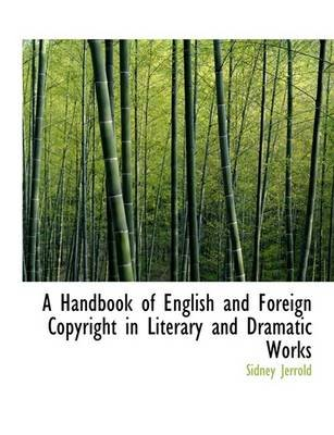 A Handbook of English and Foreign Copyright in Literary and Dramatic Works (Large print, Paperback, large type edition): Sidney...