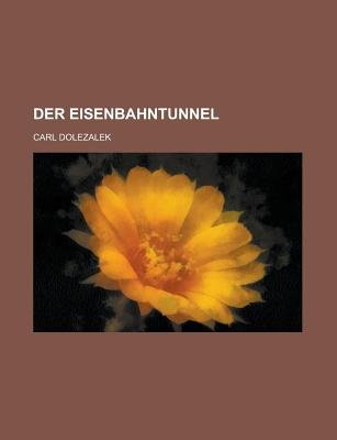 Der Eisenbahntunnel (English, German, Paperback): United States Congress Senate, Carl Dolezalek