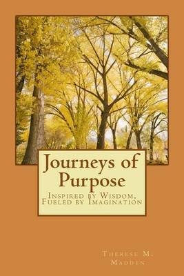 Journeys of Purpose (Paperback): Dr Therese M Madden