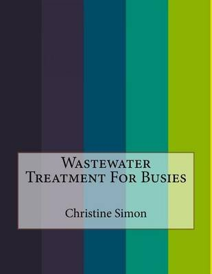 Wastewater Treatment for Busies (Paperback): Christine SIMON