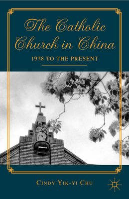 The Catholic Church in China - 1978 to the Present (Electronic book text): Cindy Yik-yi Chu