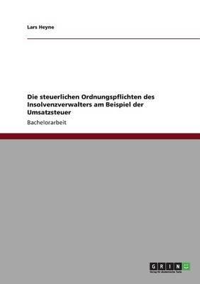 Die Steuerlichen Ordnungspflichten Des Insolvenzverwalters Am Beispiel Der Umsatzsteuer (German, Paperback): Lars Heyne