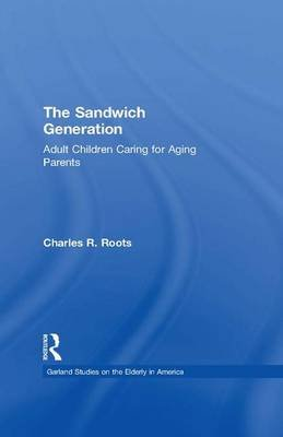 The Sandwich Generation - Adult Children Caring for Aging Parents (Paperback): Charles R. Roots