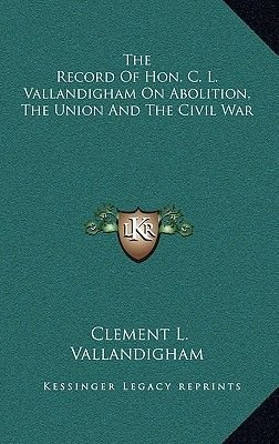 The Record of Hon. C. L. Vallandigham on Abolition, the Union and the Civil War (Hardcover): Clement L. Vallandigham