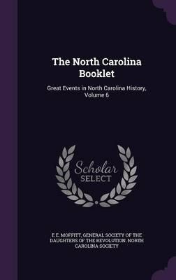 The North Carolina Booklet - Great Events in North Carolina History, Volume 6 (Hardcover): E. E. Moffitt