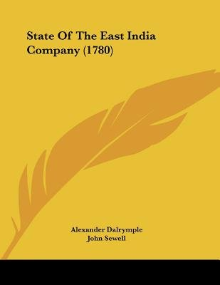 State of the East India Company (1780) (Paperback): Alexander Dalrymple, John Sewell