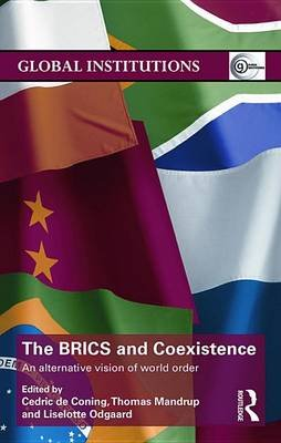 The BRICS and Coexistence - An Alternative Vision of World Order (Electronic book text): Cedric De Coning, Thomas Mandrup,...