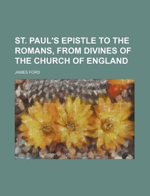St. Paul's Epistle to the Romans, from Divines of the Church of England (Paperback): James Ford