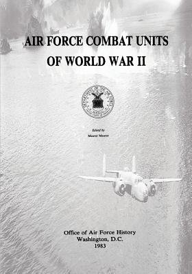Air Force Combat Units of World War II (Paperback): Department of the Air Force, Office of Air Force History
