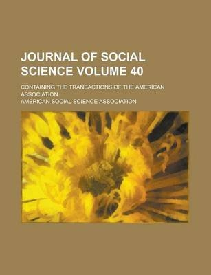 Journal of Social Science; Containing the Transactions of the American Association Volume 40 (Paperback): American Social...