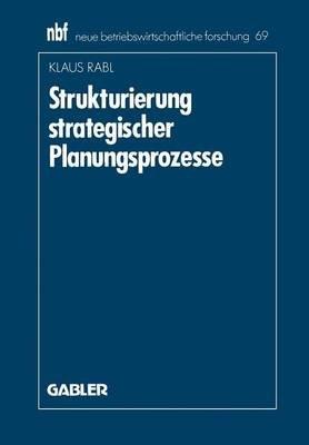 Strukturierung Strategischer Planungsprozesse (German, Paperback, 1990 ed.): Klaus Rabl