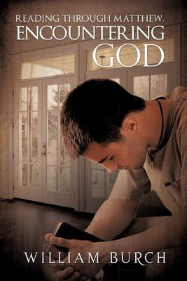 Reading Through Matthew, Encountering God (Paperback): William Burch